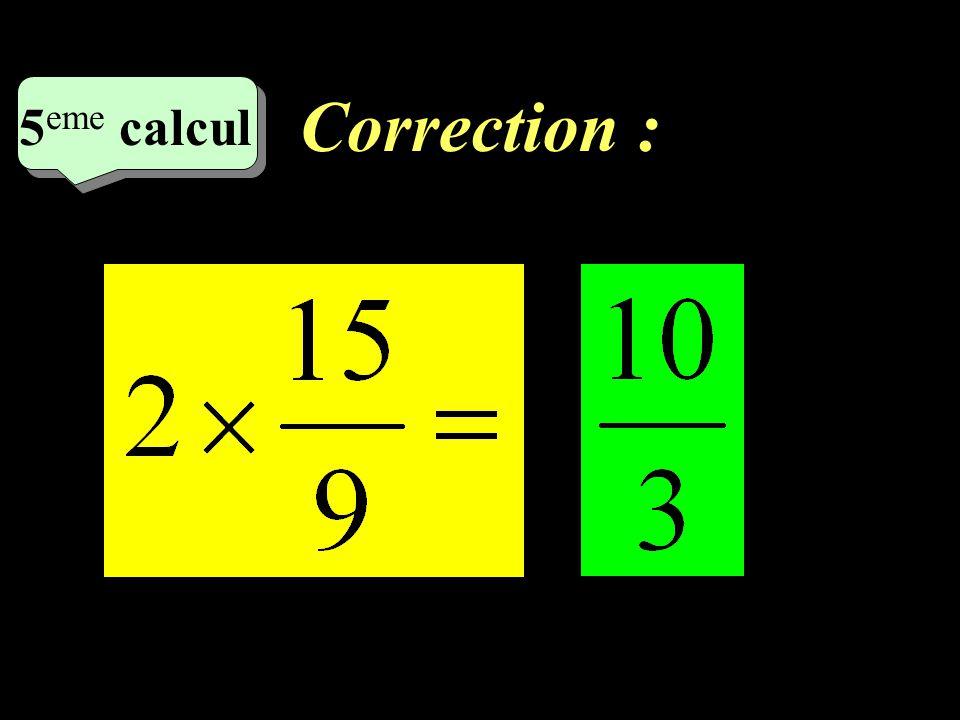Correction : 4 eme calcul 4 eme calcul 4 eme calcul