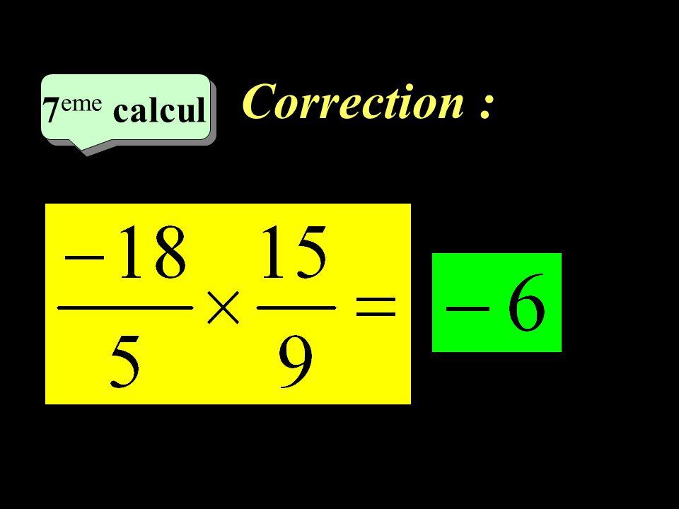 Correction : 7 eme calcul 7 eme calcul 6 eme calcul
