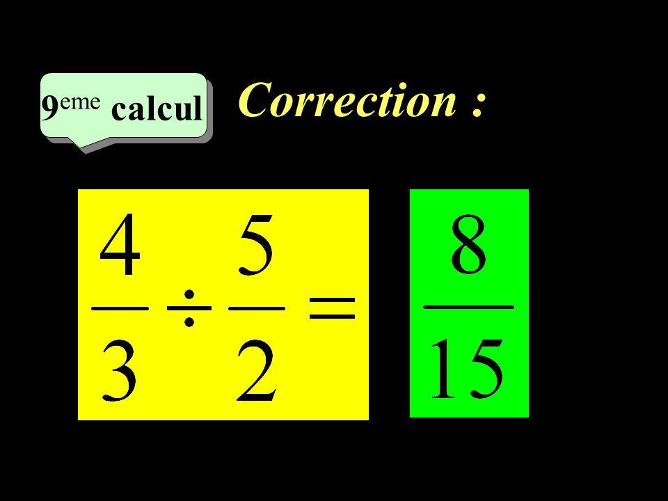 Correction : 6 eme calcul 6 eme calcul 8 eme calcul
