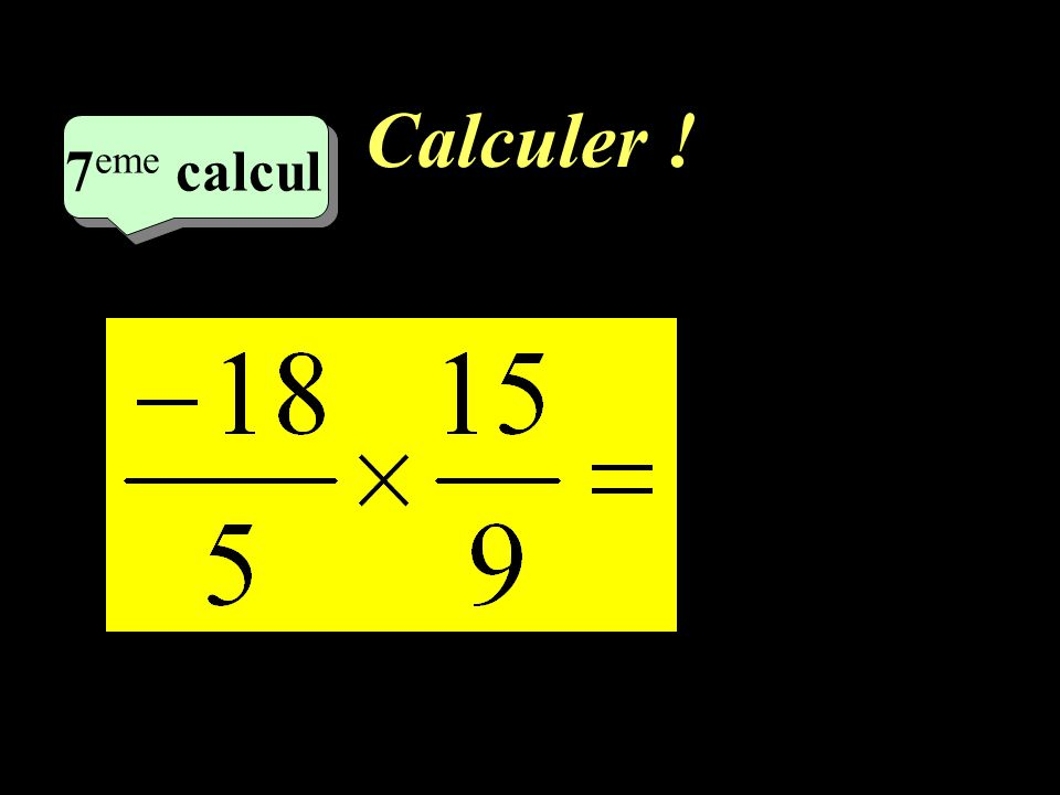 Calculer ! 7 eme calcul 7 eme calcul 6 eme calcul