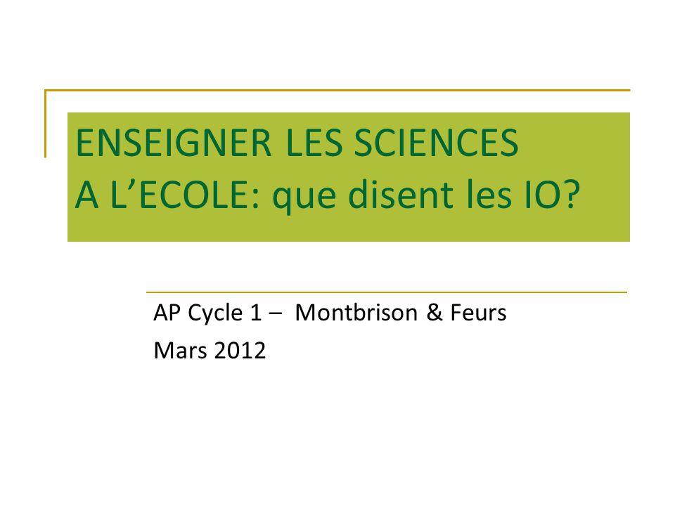 ENSEIGNER LES SCIENCES A LECOLE: que disent les IO? AP Cycle 1 – Montbrison & Feurs Mars 2012
