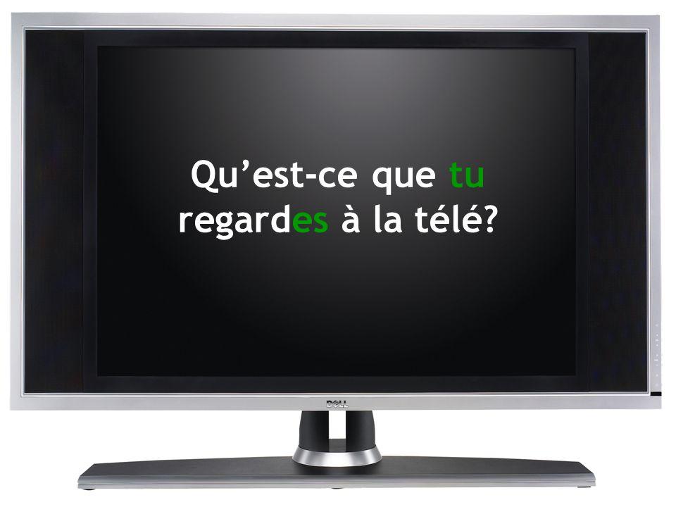Quest-ce que tu regardes à la télé?
