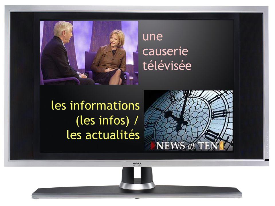 les informations (les infos) / les actualités une causerie télévisée