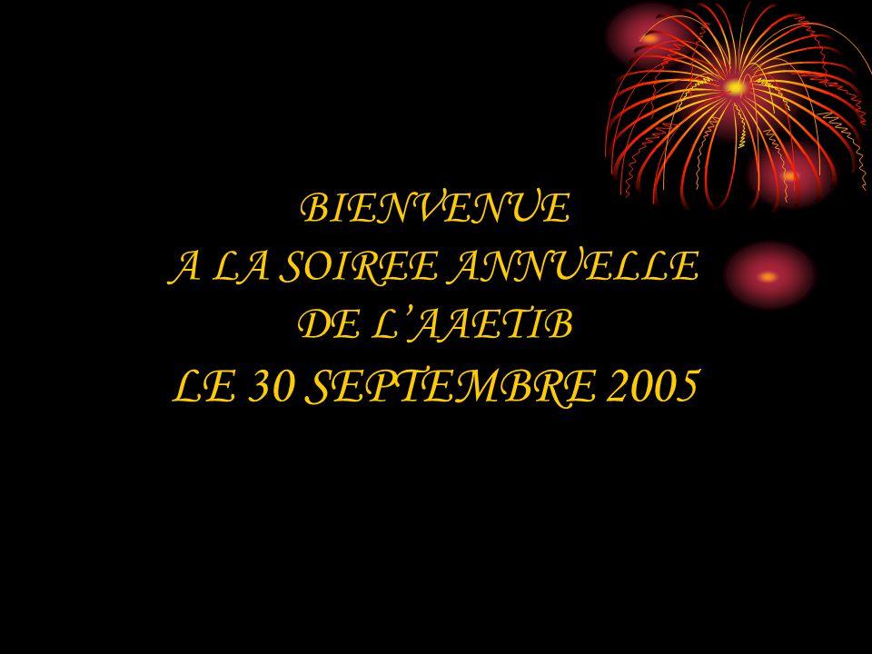 BIENVENUE A LA SOIREE ANNUELLE DE LAAETIB LE 30 SEPTEMBRE 2005