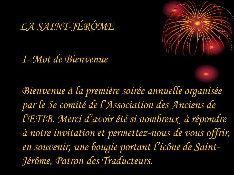 LA SAINT-JÉRÔME I- Mot de Bienvenue Bienvenue à la première soirée annuelle organisée par le 5e comité de lAssociation des Anciens de lETIB. Merci dav