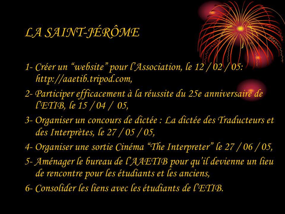 LA SAINT-JÉRÔME 1- Créer un website pour lAssociation, le 12 / 02 / 05: http://aaetib.tripod.com, 2- Participer efficacement à la réussite du 25e anni