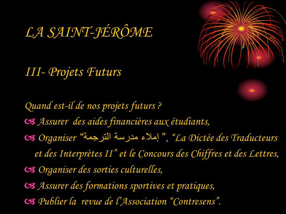 LA SAINT-JÉRÔME III- Projets Futurs Quand est-il de nos projets futurs ? Assurer des aides financières aux étudiants, Organiser إملاء مدرسة الترجمة, L