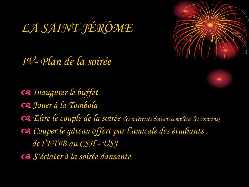 LA SAINT-JÉRÔME IV- Plan de la soirée Inaugurer le buffet Jouer à la Tombola Elire le couple de la soirée (les intéressés doivent compléter les coupon