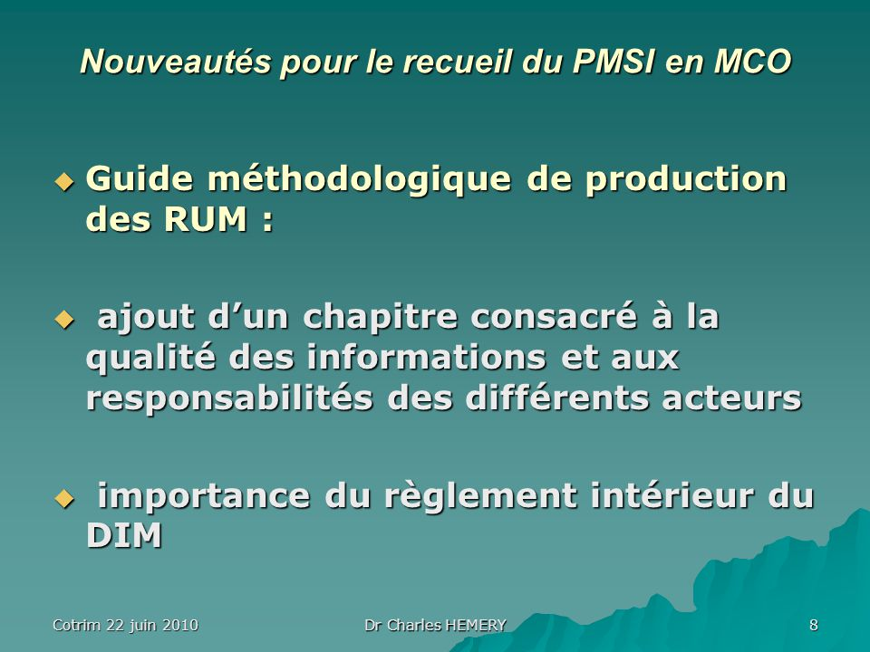 Cotrim 22 juin 2010 Dr Charles HEMERY 8 Nouveautés pour le recueil du PMSI en MCO Guide méthodologique de production des RUM : Guide méthodologique de