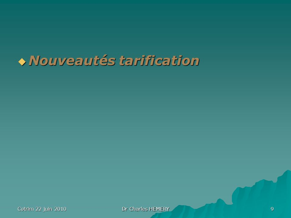 Cotrim 22 juin 2010 Dr Charles HEMERY 9 Nouveautés tarification Nouveautés tarification