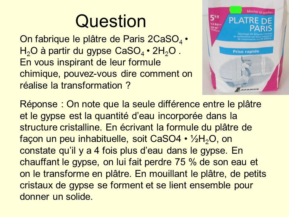 Question On fabrique le plâtre de Paris 2CaSO 4 H 2 O à partir du gypse CaSO 4 2H 2 O. En vous inspirant de leur formule chimique, pouvez-vous dire co