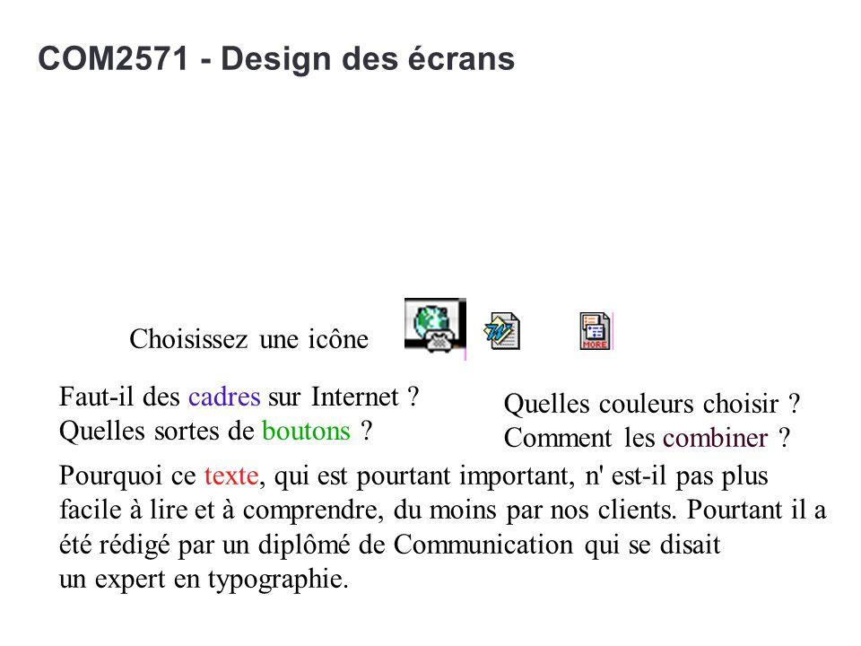 COM2571 - Design des écrans Quelles couleurs choisir ? Comment les combiner ? Pourquoi ce texte, qui est pourtant important, n' est-il pas plus facile