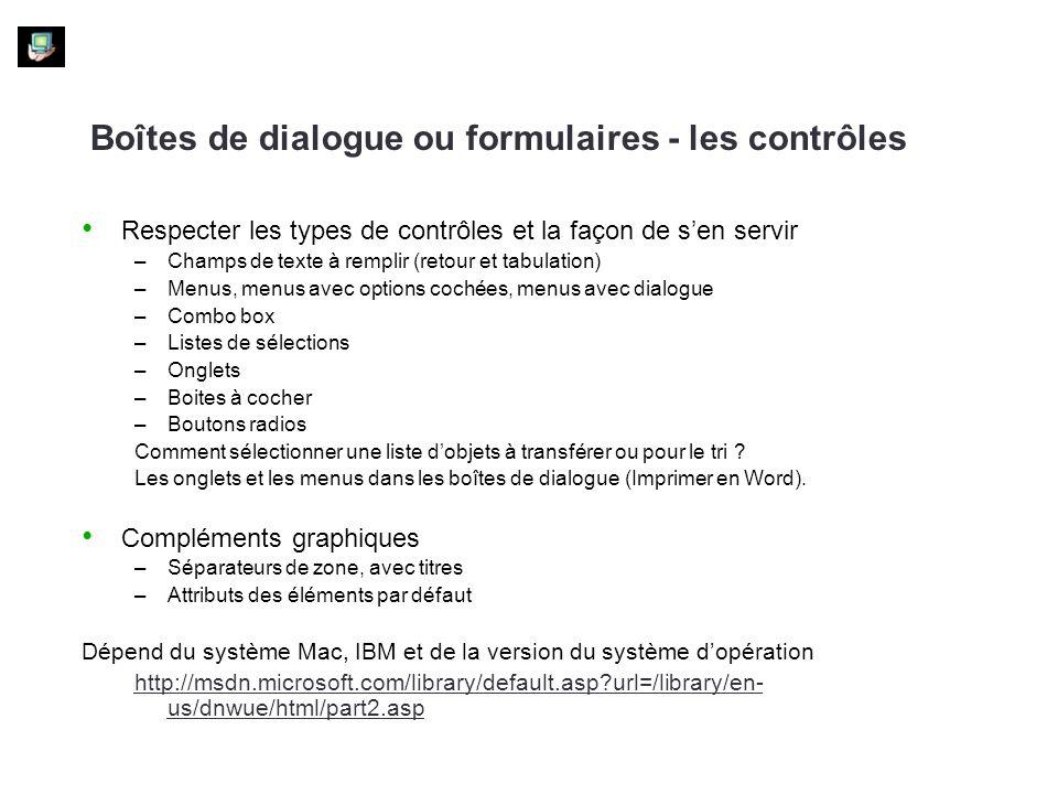 Boîtes de dialogue ou formulaires - les contrôles Respecter les types de contrôles et la façon de sen servir –Champs de texte à remplir (retour et tab