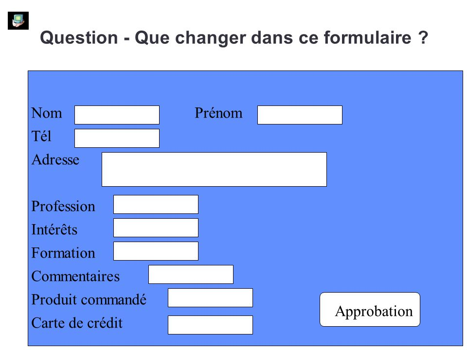 Question - Que changer dans ce formulaire ? Approbation NomPrénom Tél Adresse Profession Intérêts Formation Commentaires Produit commandé Carte de cré
