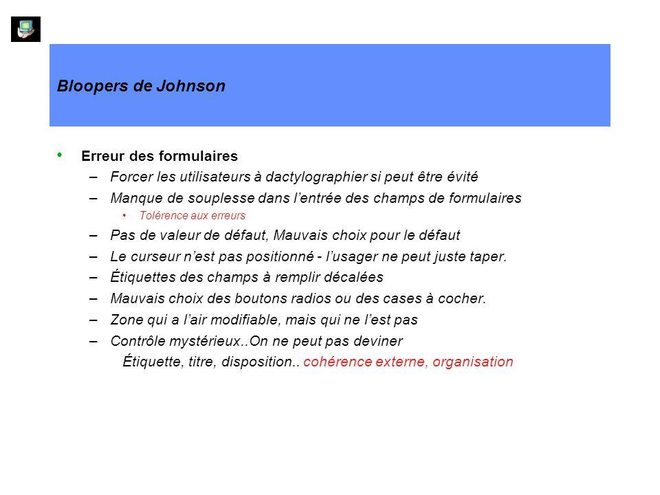 Bloopers de Johnson Erreur des formulaires –Forcer les utilisateurs à dactylographier si peut être évité –Manque de souplesse dans lentrée des champs