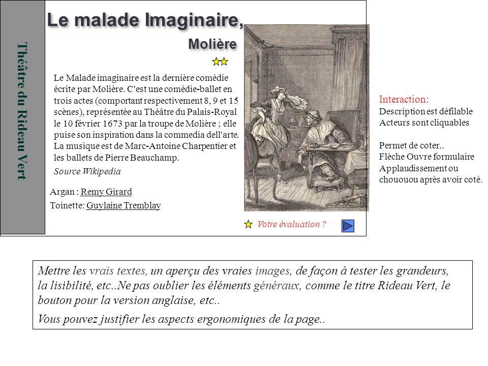 Le malade Imaginaire, Molière Argan : Remy Girard Toinette: Guylaine Tremblay Le Malade imaginaire est la dernière comédie écrite par Molière. C'est u