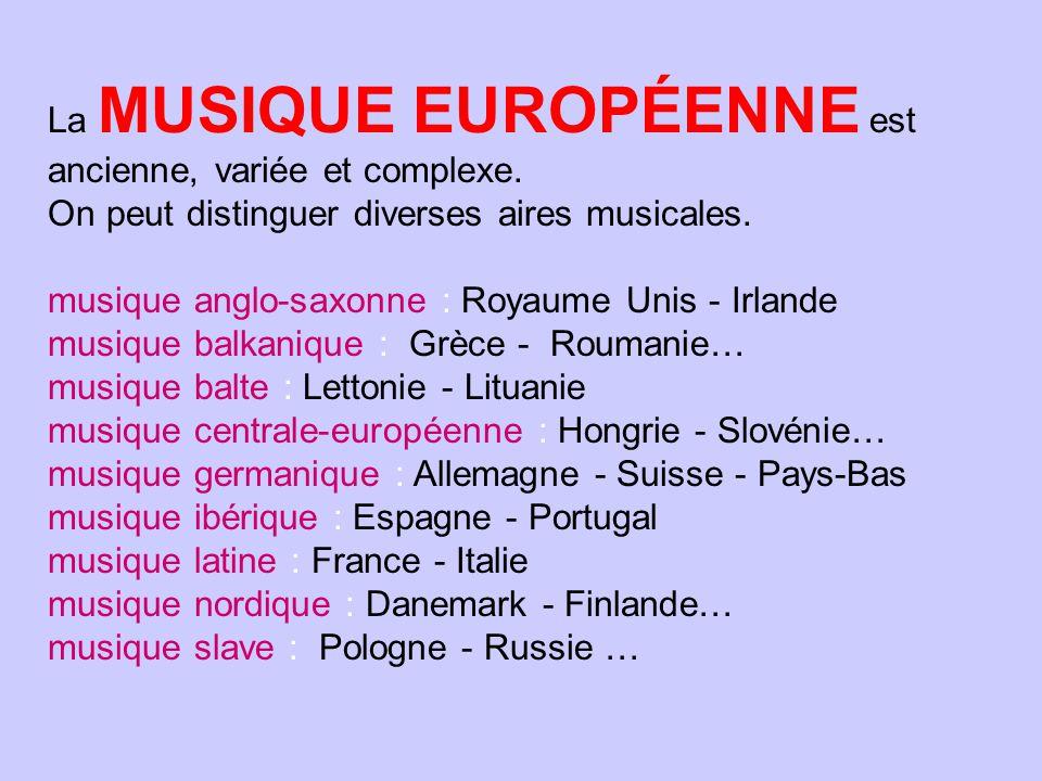 La MUSIQUE EUROPÉENNE est ancienne, variée et complexe. On peut distinguer diverses aires musicales. musique anglo-saxonne : Royaume Unis - Irlande mu