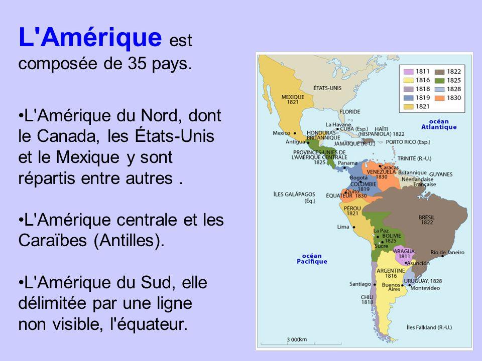 L'Amérique est composée de 35 pays. L'Amérique du Nord, dont le Canada, les États-Unis et le Mexique y sont répartis entre autres. L'Amérique centrale