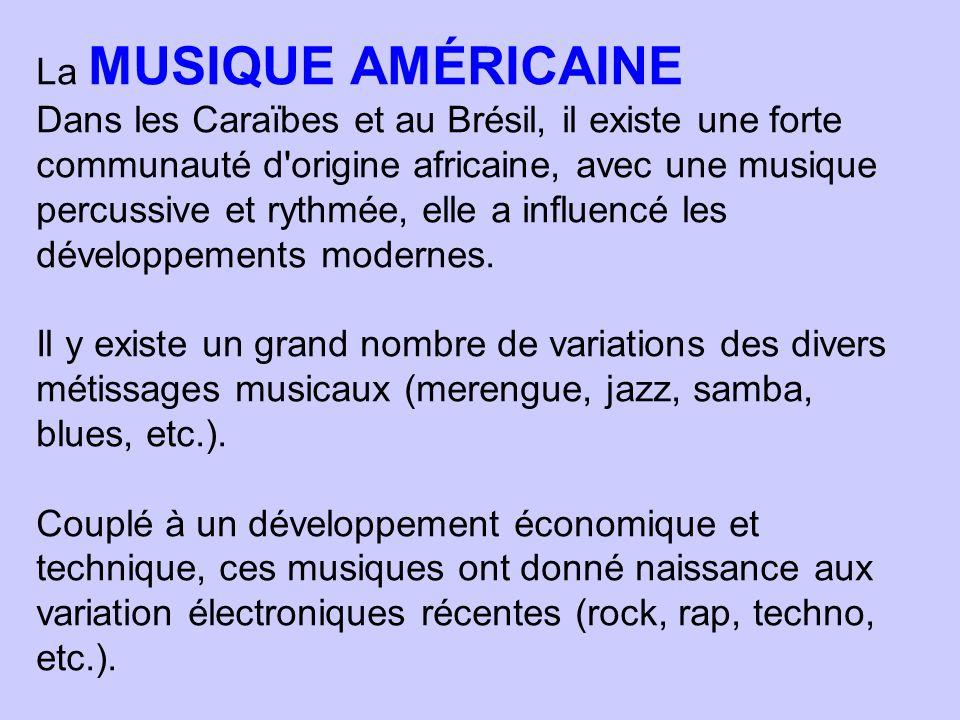 La MUSIQUE AMÉRICAINE Dans les Caraïbes et au Brésil, il existe une forte communauté d'origine africaine, avec une musique percussive et rythmée, elle