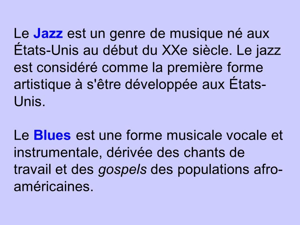Le Jazz est un genre de musique né aux États-Unis au début du XXe siècle. Le jazz est considéré comme la première forme artistique à s'être développée