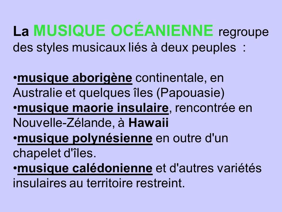 La MUSIQUE OCÉANIENNE regroupe des styles musicaux liés à deux peuples : musique aborigène continentale, en Australie et quelques îles (Papouasie) mus