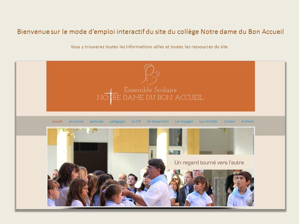 Bienvenue sur le mode demploi interactif du site du collège Notre dame du Bon Accueil Vous y trouverez toutes les informations utiles et toutes les ressources du site