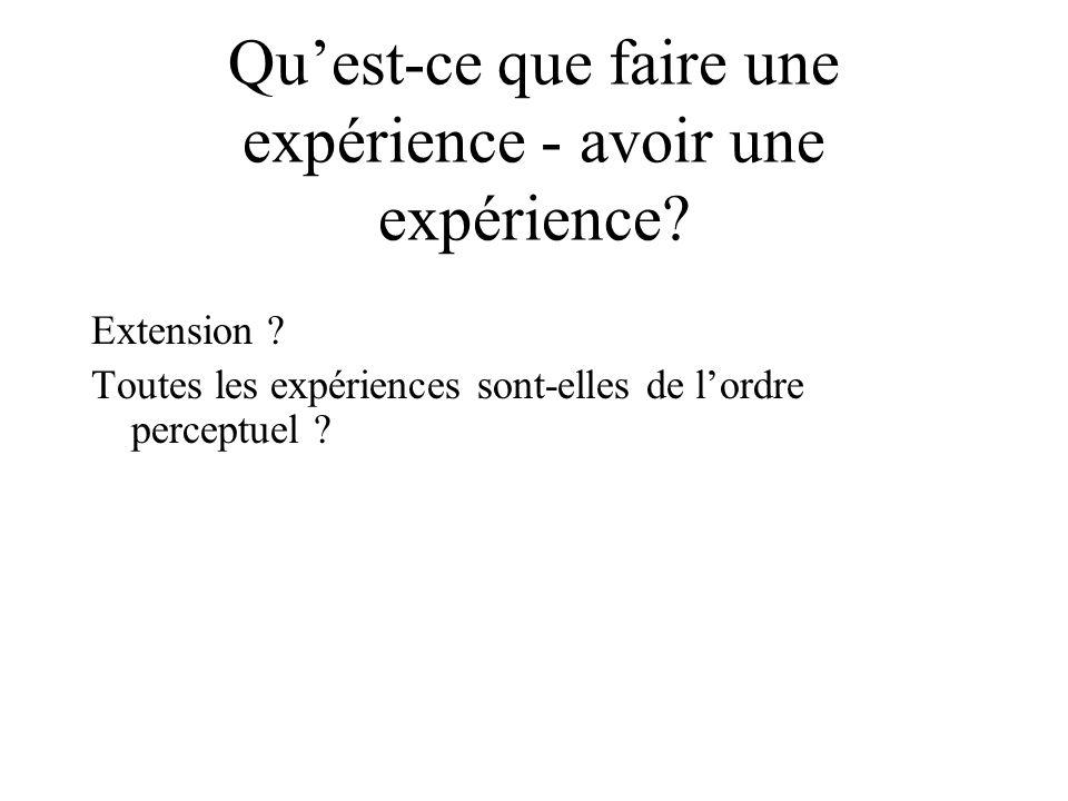 Quest-ce que faire une expérience - avoir une expérience? Extension ? Toutes les expériences sont-elles de lordre perceptuel ?