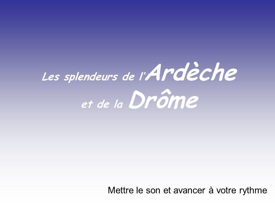 Les splendeurs de l Ardèche et de la Drôme Mettre le son et avancer à votre rythme