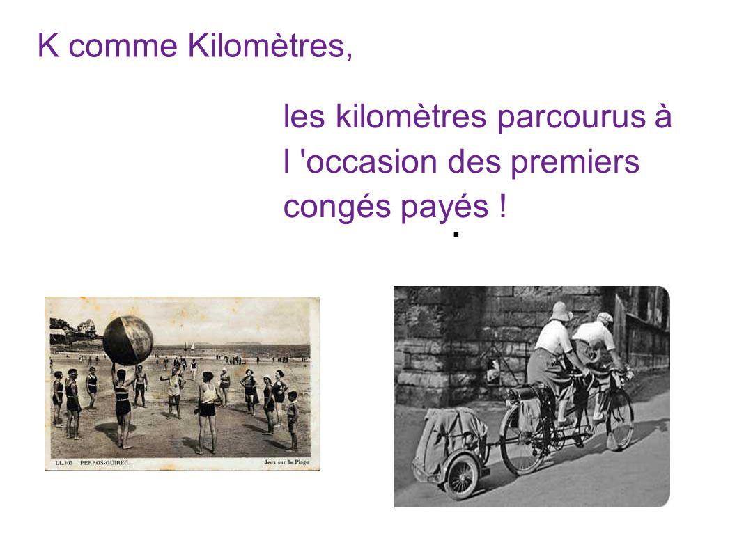 K comme Kilomètres,. les kilomètres parcourus à l 'occasion des premiers congés payés !