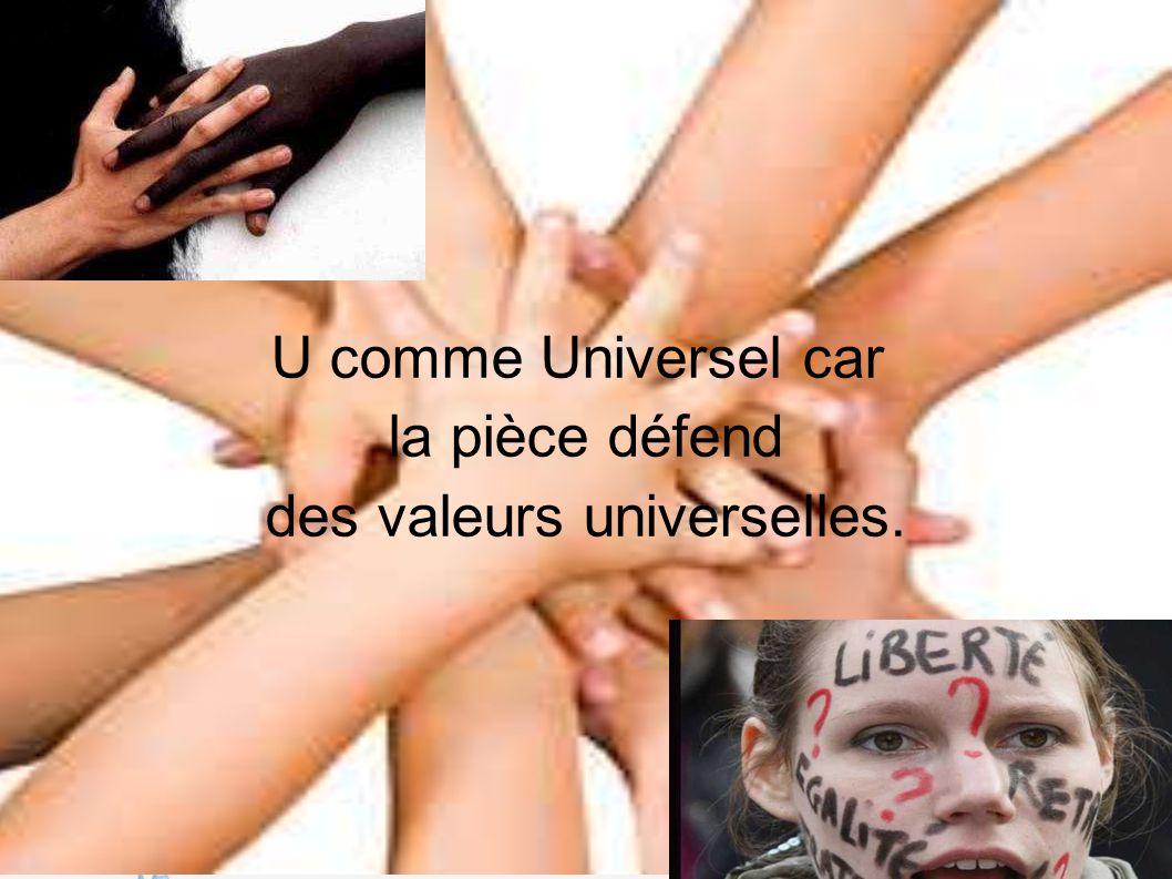 U comme Universel car la pièce défend des valeurs universelles.