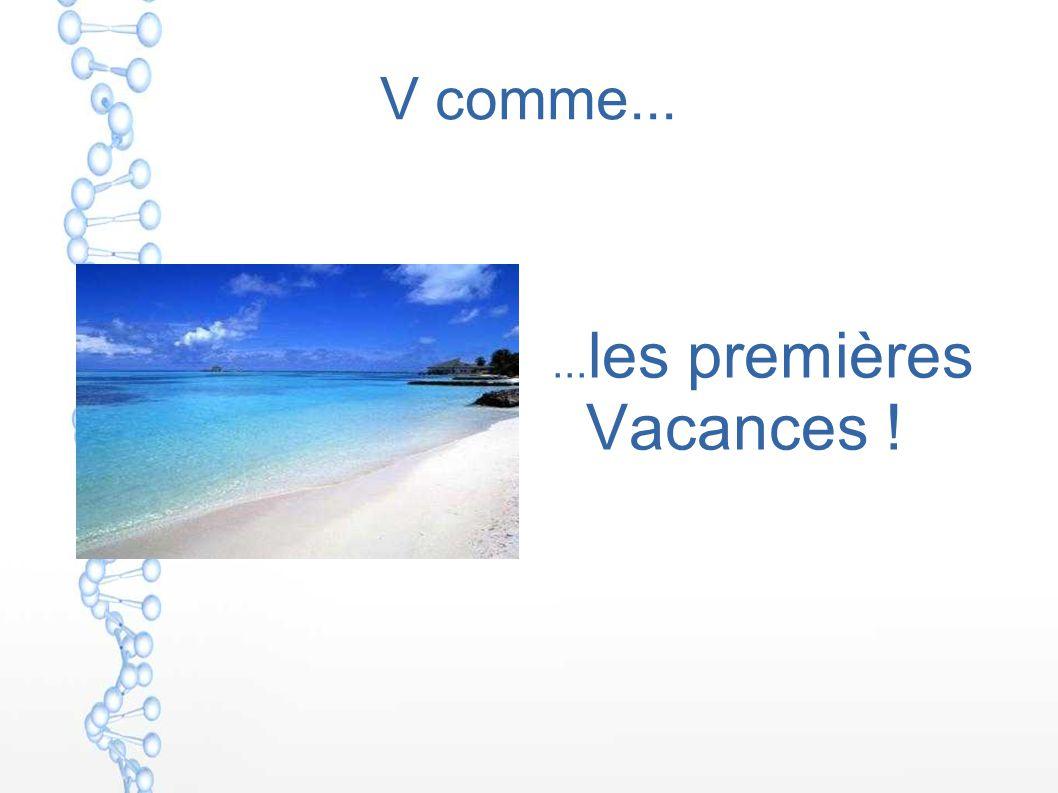 V comme...... les premières Vacances !