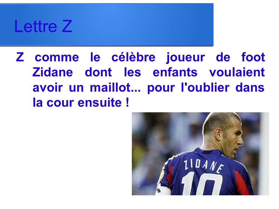 Lettre Z Z comme le célèbre joueur de foot Zidane dont les enfants voulaient avoir un maillot... pour l'oublier dans la cour ensuite !
