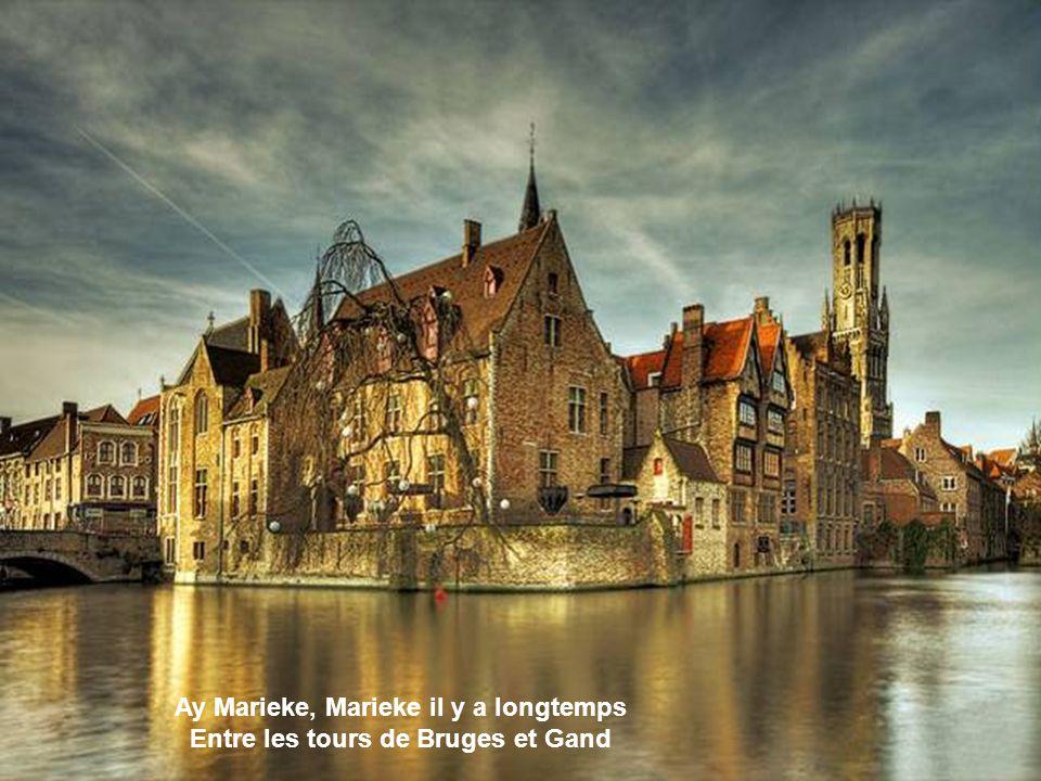 Ay Marieke, Marieke tous les étangs M ouvrent leurs bras de Bruges à Gand