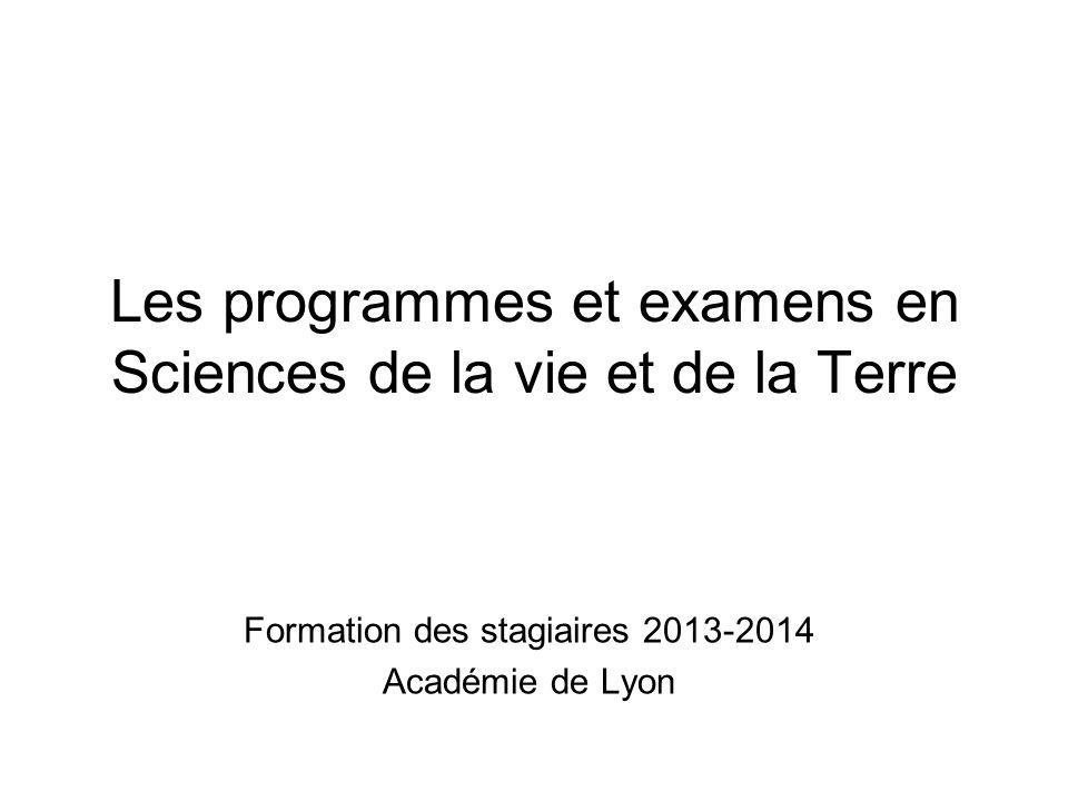 Les programmes et examens en Sciences de la vie et de la Terre Formation des stagiaires 2013-2014 Académie de Lyon
