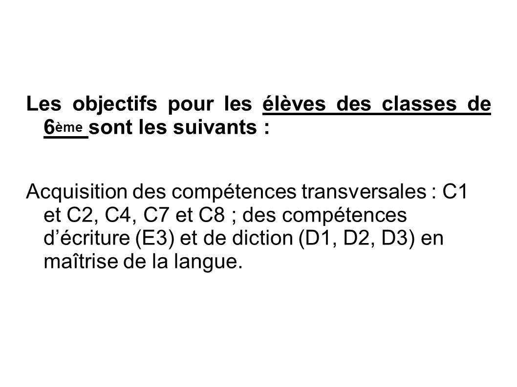 Les objectifs pour les élèves des classes de 6 ème sont les suivants : Acquisition des compétences transversales : C1 et C2, C4, C7 et C8 ; des compét