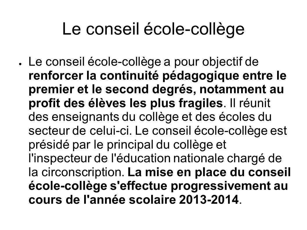 Le conseil école-collège Le conseil école-collège a pour objectif de renforcer la continuité pédagogique entre le premier et le second degrés, notamme