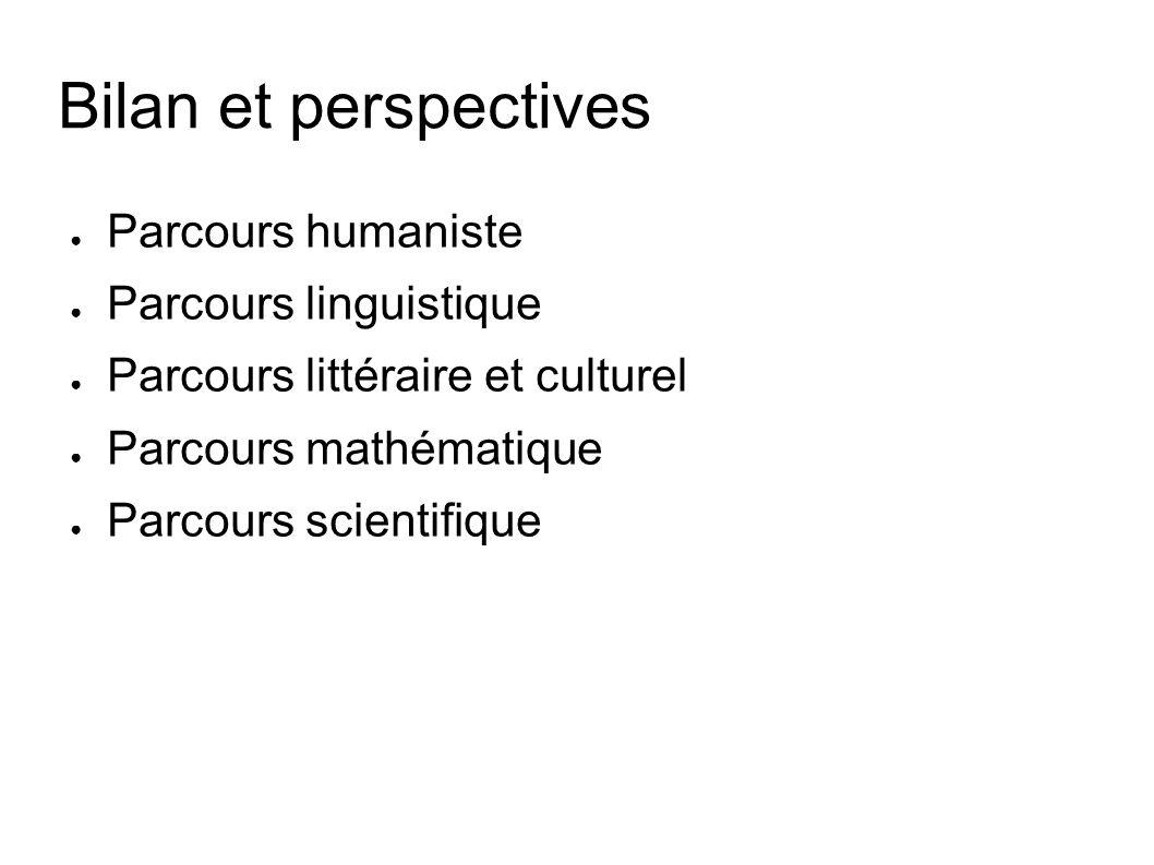 Bilan et perspectives Parcours humaniste Parcours linguistique Parcours littéraire et culturel Parcours mathématique Parcours scientifique