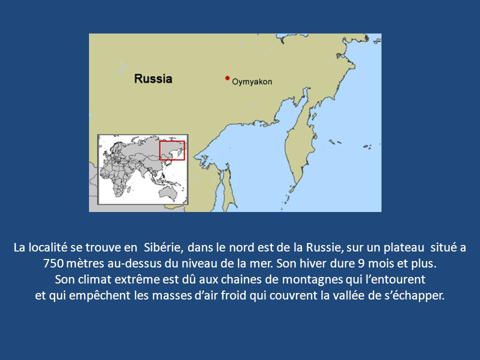 La localité se trouve en Sibérie, dans le nord est de la Russie, sur un plateau situé a 750 mètres au-dessus du niveau de la mer.
