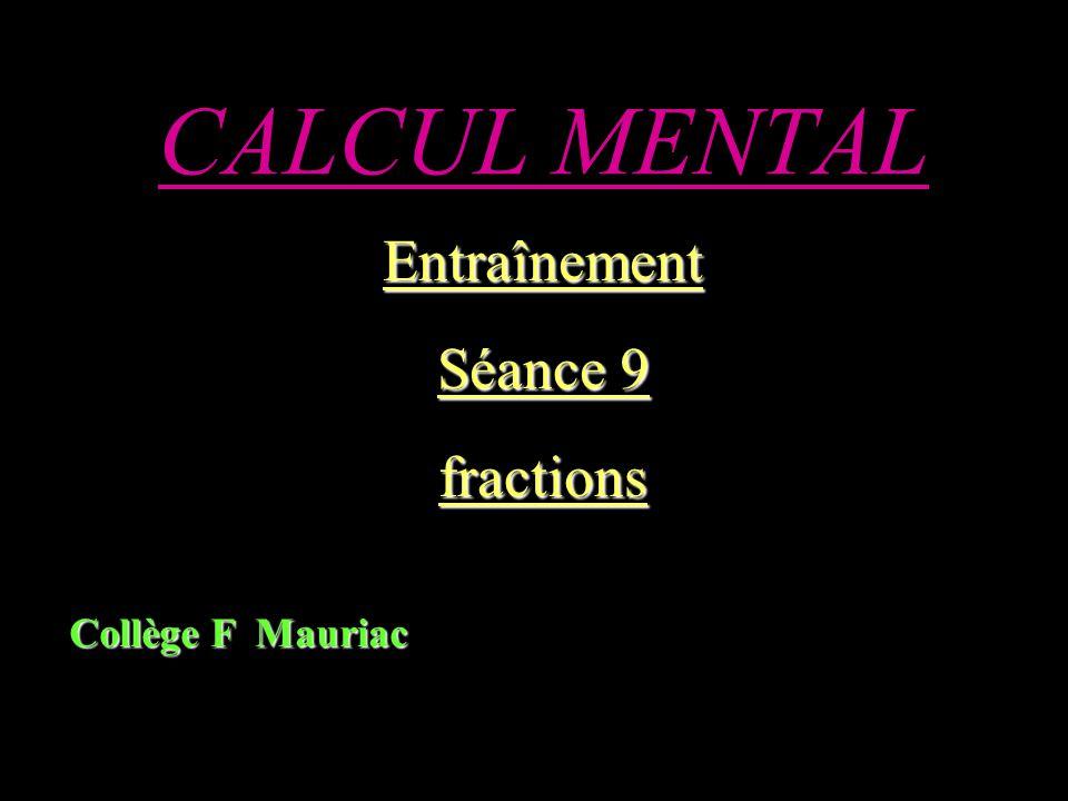 CALCUL MENTAL Entraînement Séance 9 fractions Collège F Mauriac