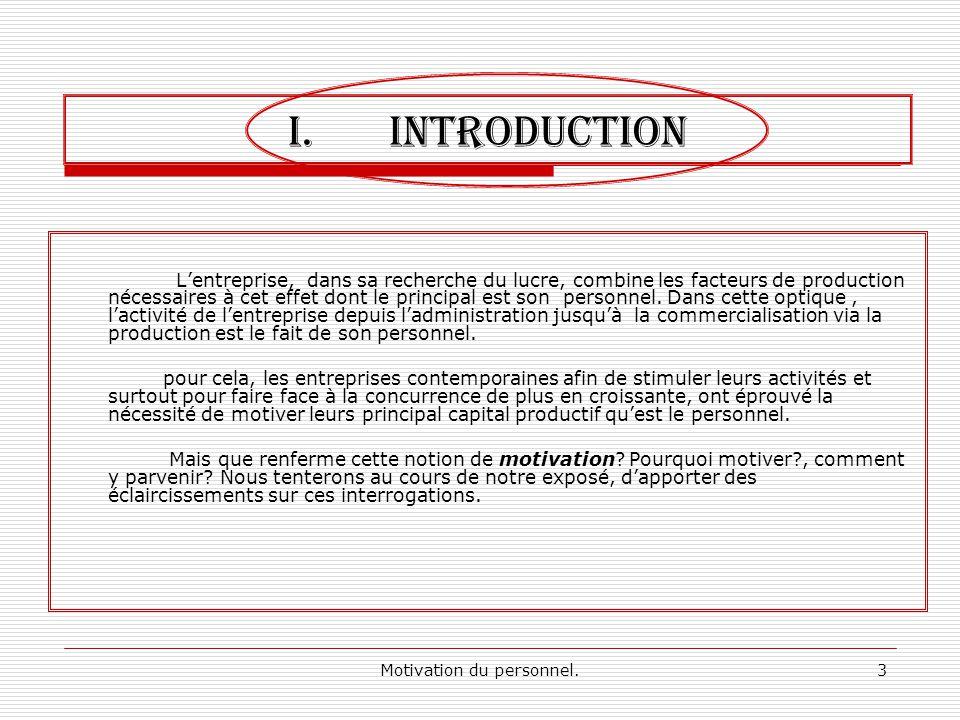 Motivation du personnel.3 I.INTRODUCTION Lentreprise, dans sa recherche du lucre, combine les facteurs de production nécessaires à cet effet dont le p