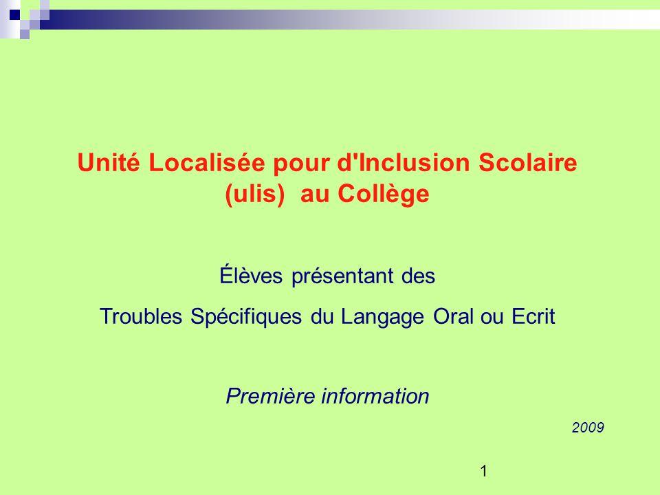 1 Unité Localisée pour d'Inclusion Scolaire (ulis) au Collège Élèves présentant des Troubles Spécifiques du Langage Oral ou Ecrit Première information