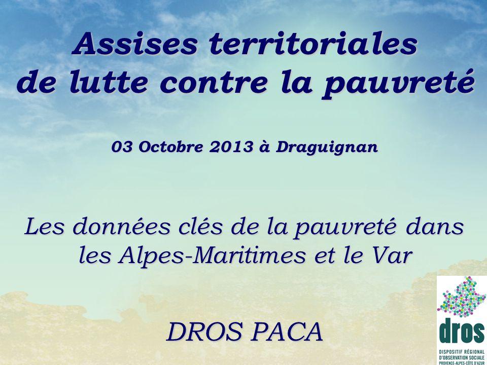Assises territoriales de lutte contre la pauvreté 03 Octobre 2013 à Draguignan Les données clés de la pauvreté dans les Alpes-Maritimes et le Var DROS