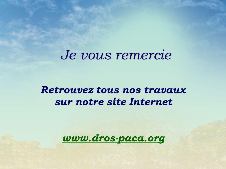 Je vous remercie Retrouvez tous nos travaux sur notre site Internet www.dros-paca.org