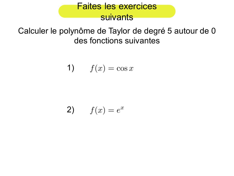 Faites les exercices suivants Calculer le polynôme de Taylor de degré 5 autour de 0 des fonctions suivantes 1) 2)