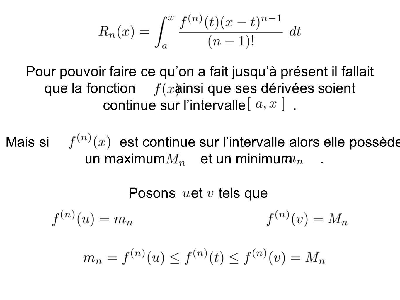 Pour pouvoir faire ce quon a fait jusquà présent il fallait que la fonction ainsi que ses dérivées soient continue sur lintervalle. Mais si est contin