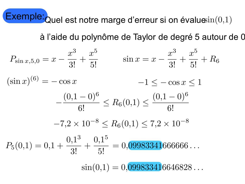 Exemple: Quel est notre marge derreur si on évalue à laide du polynôme de Taylor de degré 5 autour de 0