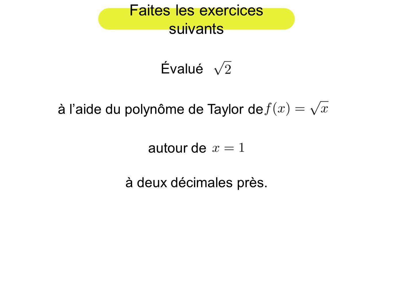 Faites les exercices suivants Évalué à laide du polynôme de Taylor de autour de à deux décimales près.