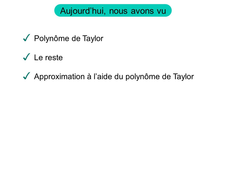 Aujourdhui, nous avons vu Polynôme de Taylor Le reste Approximation à laide du polynôme de Taylor