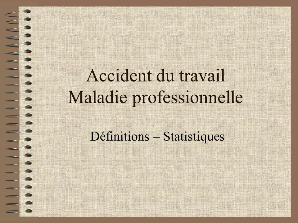 Accident du travail Maladie professionnelle Définitions – Statistiques