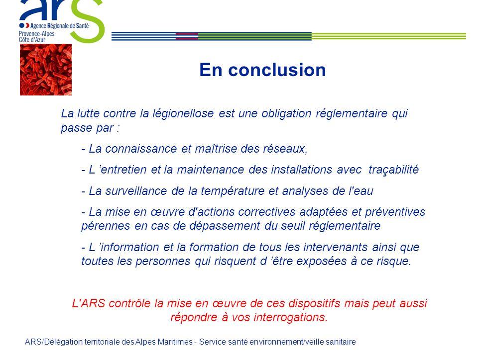 La lutte contre la légionellose est une obligation réglementaire qui passe par : - La connaissance et maîtrise des réseaux, - L entretien et la mainte